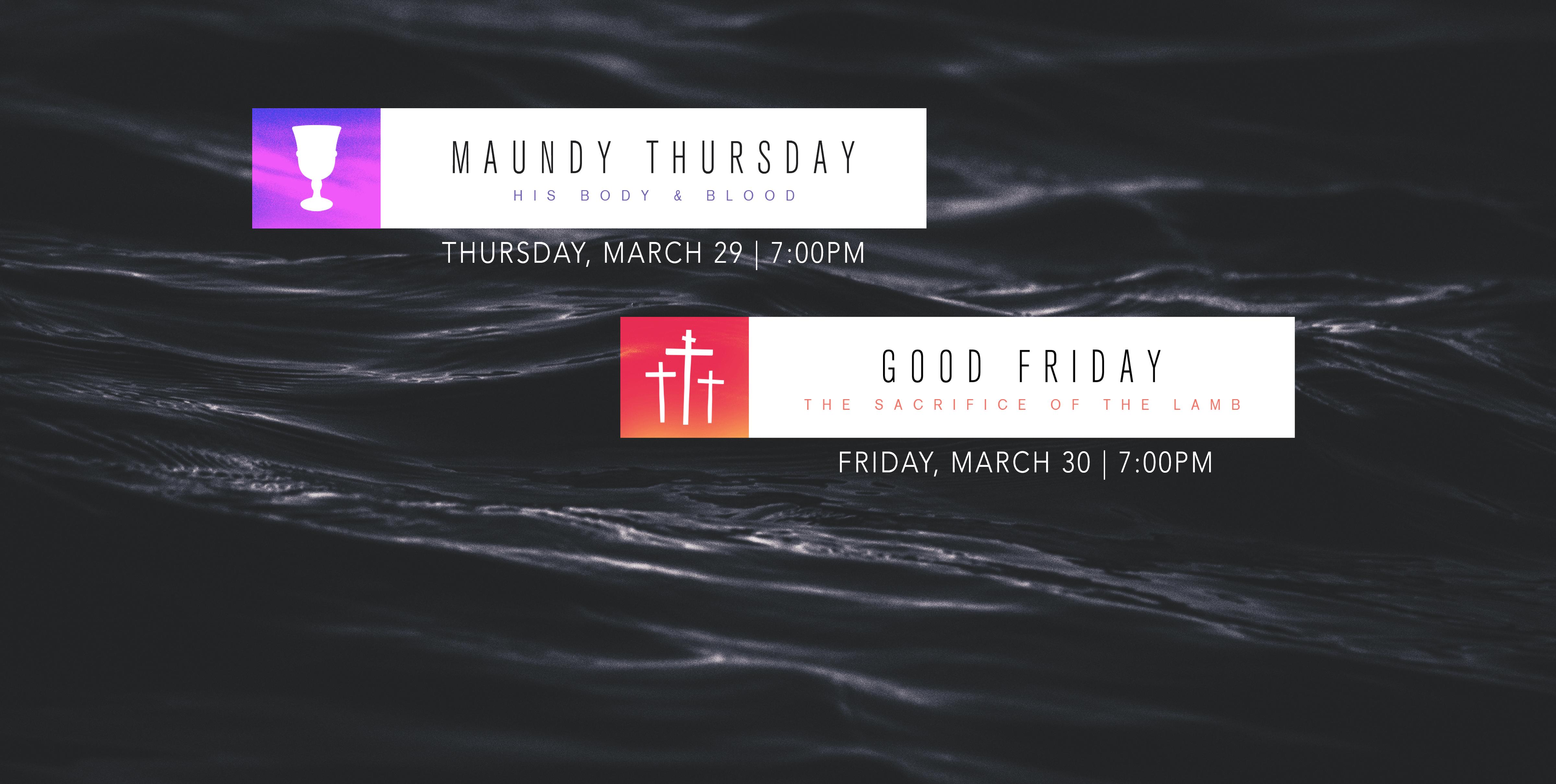 Maundy Thursday / Good Friday